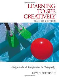image of Learning to See Creatively: Design, Color and Composition in Photography