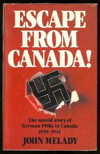 image of ESCAPE FROM CANADA!  THE UNTOLD STORY OF GERMAN POWs IN CANADA, 1939-1945.