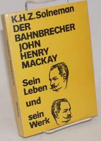 Der Bahnbrecher John Henry Mackay: sein leben und sein werk