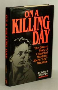 """On a Killing Day: The Bizarre Story of Convicted Murderer Aileen """"Lee"""" Wuornos"""