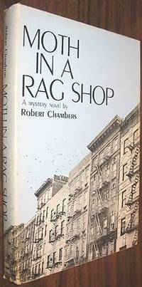 Moth in a Rag Shop: A Mystery Novel by Chambers, Robert - 1968