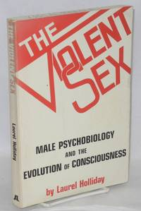 The violent sex; male psychobiology and the evolution of consciousness