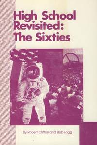 High School Revisited: The Sixties. by Robert Clifton & Bob Fogg - Paperback - Signed First Edition - 1989. - from Black Cat Hill Books and Biblio.com