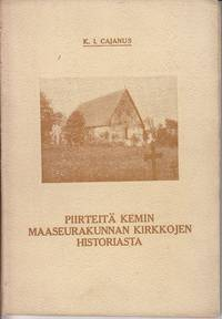 image of Piirteita Kemin Maaseurakunnan Kirkkojen Historiasta  [SCARCE History of the Parish Churches of Kemi]