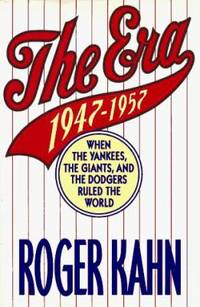 The Era, 1947-1957 : When the Yankees, the Giants and the Dodgers Ruled the World