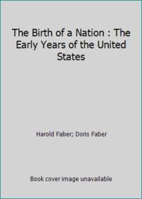 The Birth of a Nation : The Early Years of the United States