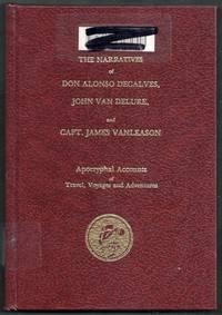 The Naratives (Narratives) of Don Alonso Decalves, John Van Delure, and Capt. James Vanleason....