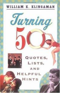 Turning 50 : Quotes  Lists  and Helpful Hints