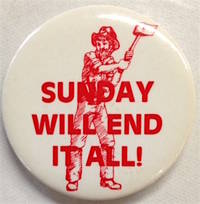 Sunday will end it all! [pinback button]