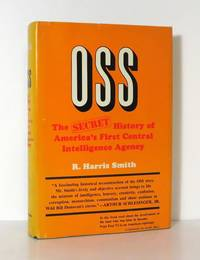 OSS The Secret History of America's First Central Intelligence Agency by  R. Harris Smith - First Edition; First Printing - 1972 - from Evolving Lens Bookseller and Biblio.com