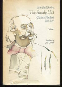 The Family Idiot. Gustave Flaubert 1821-1857. Volume One.