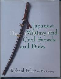 Japanese Military and Civil Swords and Dirks by Fuller  Richard; Gregory  Ron - First printing - 1996 - from The Last Word (SKU: 487)