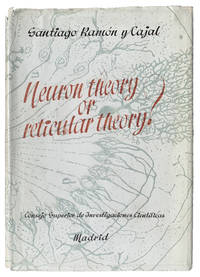 Neuron Theory or Reticular Theory? Objective evidence of the anatomical unity of nerve cells. Translated by M. Ubeda Purkiss and Clement A. Fox.