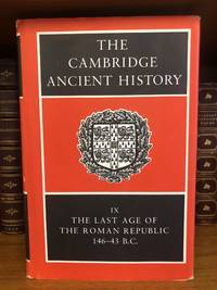 THE CAMBRIDGE ANCIENT HISTORY: VOLUME IX: THE LAST AGE OF THE ROMAN REPUBLIC 146-43 B.C.