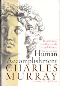 Human Accomplishment: The Pursuit of Excellence in the Arts and Sciences 800 B.C. to 1950