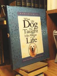 What My Dog Has Taught Me About Life: Meditations for Dog Lovers