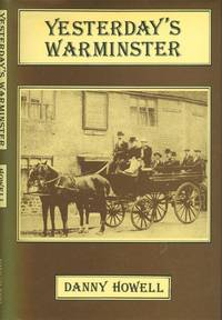 Yesterday's Warminster by  Danny (Editor) Howell - Signed First Edition - 1987 - from Dereks Transport Books and Biblio.co.uk