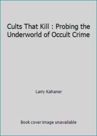 Cults That Kill : Probing the Underworld of Occult Crime