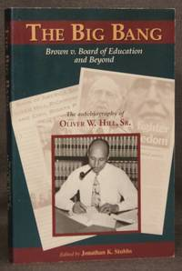 THE BIG BANG: BROWN VS. BOARD OF EDUCATION, AND BEYOND: THE AUTOBIOGRAPHY OF OLIVER W. HILL, SR.