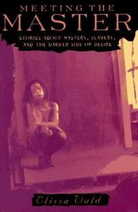 Meeting the Master : Stories about Mastery, Slavery and the Dark Side of Desire