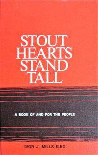 image of Stout Hearts Stand Tall. Biographical Sketch of a Militant Saskatchewan Farmer, the Late Hopkin Evan Mills