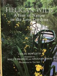 Heligan Wild. A Year of Nature in the Lost Gardens