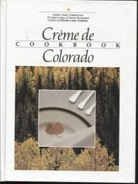 Creme de Colorado Cookbook  ; Celebrating Twenty Five Years of Culinary  Artistry