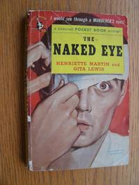 The Naked Eye by  Hanriette and Gita Lewis Martin - Paperback - First Thus - 1947 - from Scene of the Crime Books, IOBA (SKU: biblio10473)