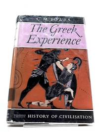The Greek Experience by C.M. Bowra - Hardcover - 1961 - from The World of Rare Books and Biblio.com