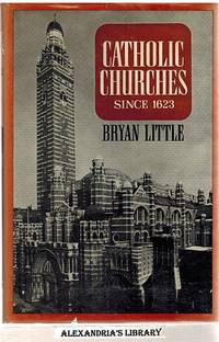 Catholic Churches Since 1623. A Study of Roman Catholic Churches in England and Wales from Penal Times to the Present Decade.
