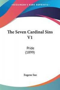 The Seven Cardinal Sins V1: Pride (1899) by Eugene Sue - Paperback - 2008-02-21 - from Books Express (SKU: 0548904081n)