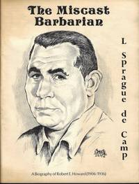 image of THE MISCAST BARBARIAN; A Biography of Robert E. Howard (1906-1936)
