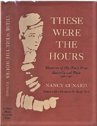 THESE WERE THE HOURS:  Memories of My Hours Press, Reanville and Paris, 1928-1931.  Edited with a Foreword by Hugh Ford.  [Presentation Copy]
