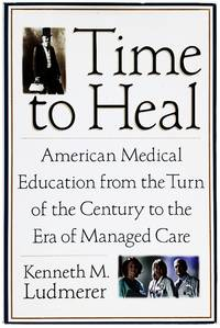 Time to Heal: American Medical Education from the Turn of the Century to the Era of Managed Care.