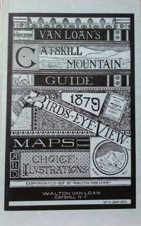 Van Loan's Catskill Mountain Guide, with Bird's-Eye View, Maps, and Choice  Illustrations