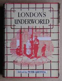 London's Underworld. Being Selections from 'Those That Will Not Work' The Fourth Volume of 'London Labour and The London Poor' By Henry Mahew