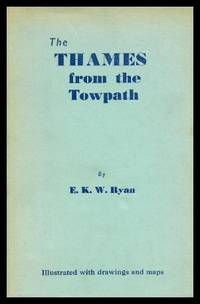THE THAMES FROM THE TOWPATH - An Account of an Expedition on Foot from Putney to Thames Head