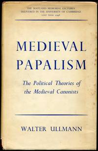 Medieval Papalism: The Political Theories of the Medieval Canonists