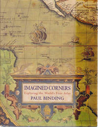 Imagined Corners: Exploring The World's First Atlas by  Paul Binding - Hardcover - 2003 - from Goulds Book Arcade and Biblio.com
