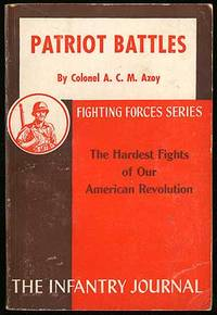 Patriot Battles 1775-1781. (The Hardest Fights of Our American Revolution: The Infantry Journal)