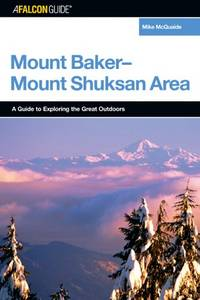 A Falconguide to the Mount Baker-Mount Shuksan Area: A Guide to Exploring the Great Outdoors