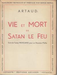 Vie Et Mort De Satan Le Feu. Suivi De Textes Mexicains Pour Un Nouveau  Mythe by  Serge (Preface)  Antonin; Berna - Paperback - First Printing - 1953 - from Beasley Books and Biblio.com