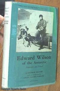 image of Edward Wilson of the Antarctic; Naturalist and Friend, Together with a Memoir of of Oriana Wilson