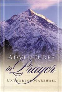 Adventures in Prayer by Catherine Marshall - 2002