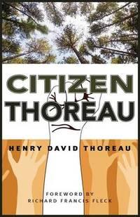 Citizen Thoreau: Walden  Civil Disobedience  Life Without Principle  Slavery in Massachusetts  a Plea for Captain John Brown