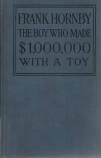 Frank Hornby: The Boy Who Mad $1,000,000 With a Toy.