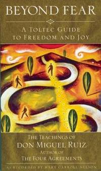 image of Beyond Fear: A Toltec Guide to Freedom and Joy