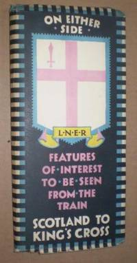 L.N.E.R. Features of Interest to be Seen from the Train, Scotland to King's Cross