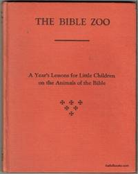 The Bible Zoo: A Year's Lessons For Little Children On The Animals Of The Bible