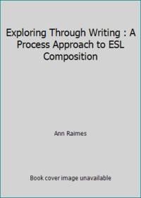 Exploring Through Writing : A Process Approach to ESL Composition